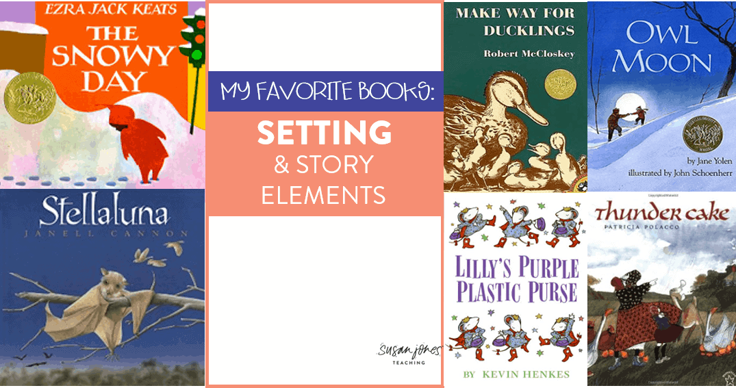 my favorite picture books for setting and story elements susan jones